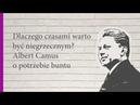 Dlaczego czasami warto być niegrzecznym Albert Camus o potrzebie buntu