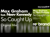 Max Graham feat. Neev Kennedy - So Caught Up (Original Mix) ТАК ДОГНАЛ
