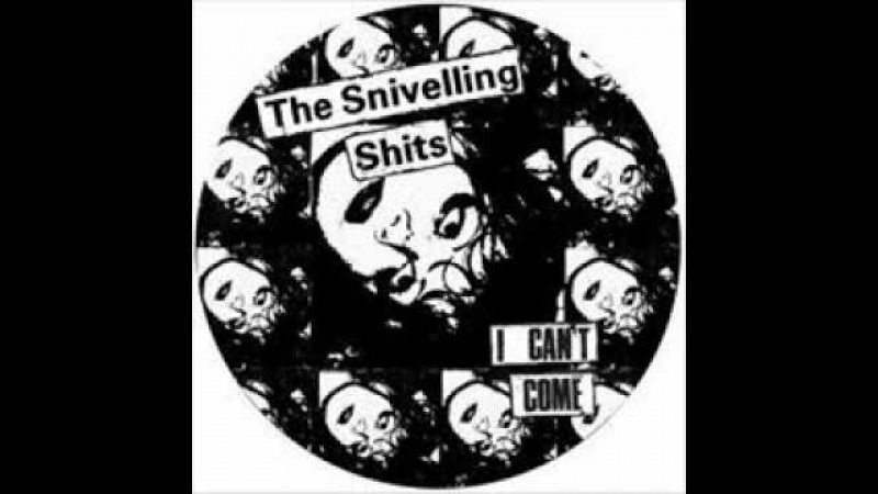 Snivelling Shits I Can't Come