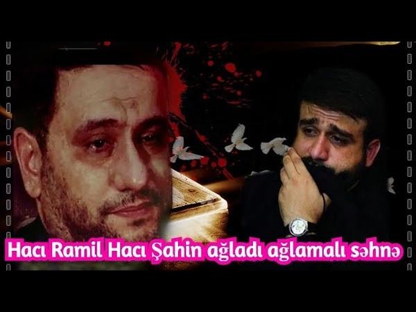 Mənim qəlbimi dağlayan səhnə Hacı Ramil Hacı Şahin ağladı ağlamalı sözlər 2020
