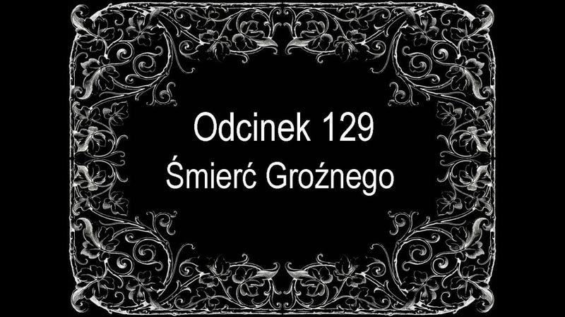 Historia powszechna opracowana przez SATYRYKON 129 Śmierć Groźnego