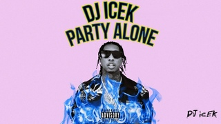 DJ ICEK' - Party Alone (Mixtape) (Music for Quarantine) ft. Tyga, Migos, G-Eazy, YG and More