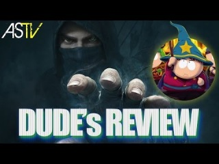 Thief and South Park: The Stick of Truth (DUDE's REVIEW)