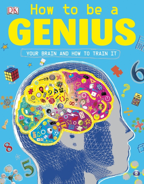 DK How to be a Genius: Your Brain and How to Train It