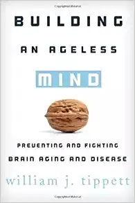 Building an ageless mind preventing and fighting brain aging and disease