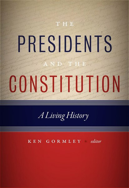 Ken Gormley - The Presidents and the Constitution