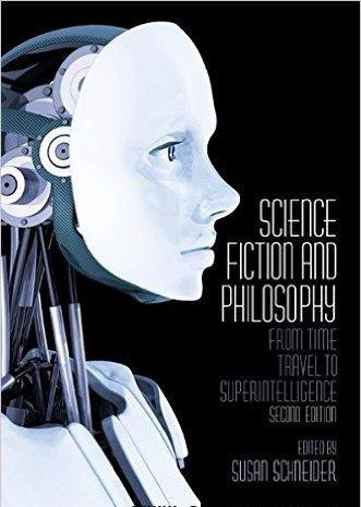 Science Fiction and Philosophy From Time Travel to Superintelligence- 2nd edition
