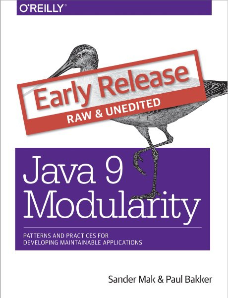 Java 9 Modularity Patterns and Practices for Developing Maintainable Applications (Early Release)
