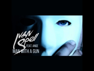 Ivan Spell feat Ange - Man With A Gun