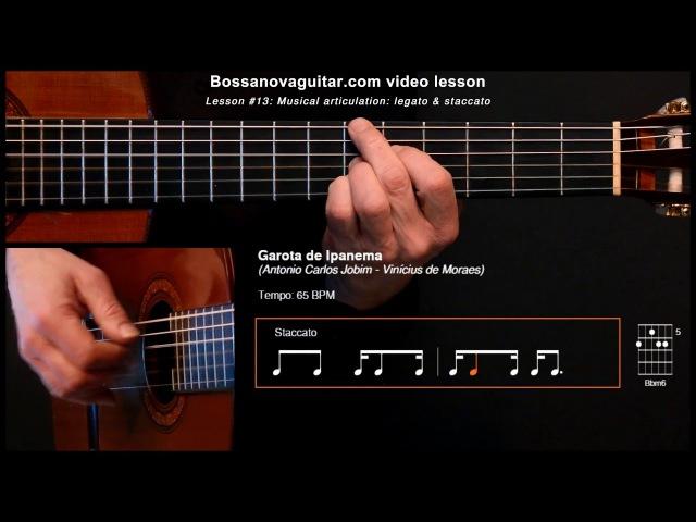 Garota de Ipanema (The Girl From Ipanema) - Bossa Nova Guitar Lesson 13: Musical Articulation
