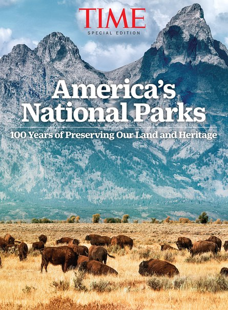 TIME Our National Parks at 100 100 Years of Preser