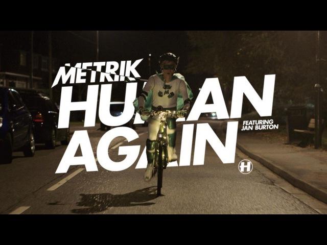 Metrik Human Again feat Jan Burton OFFICIAL MUSIC VIDEO