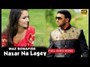 MAZ BONAFIDE Nazar Na Lagey OFFICIAL VIDEO 4K ROMANTIC SONG Produced by Irfan Chaudhry