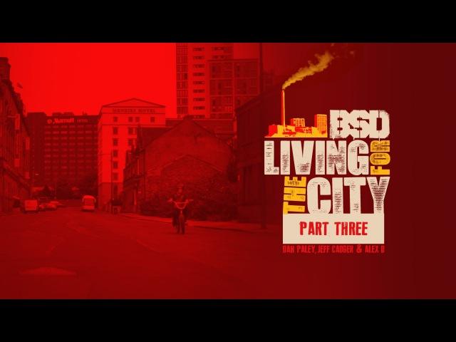 BMX BSD Living For The City Part 3 with Alex Donnachie Jeff Cadger Dan Paley