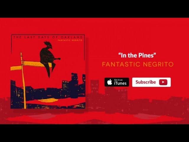 Fantastic Negrito In the Pines Oakland Official Audio