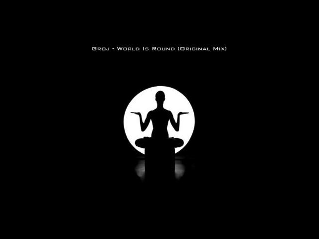 Groj World Is Round Original Mix
