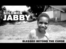 SOLOMON JABBY - Blessed Beyond The Curse (Official Video)
