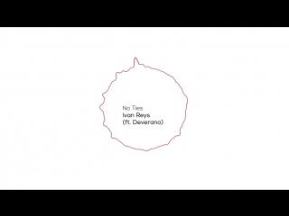 Ivan Reys - No Ties (ft. Deverano)