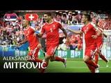 Aleksandar MITROVIC Goal - Serbia v Switzerland - MATCH 26