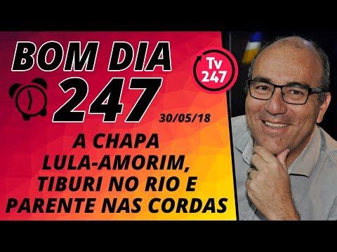 Bom dia 247 (30/5/18) – A chapa Lula-Amorim, Tiburi no Rio e a fritura de Parente