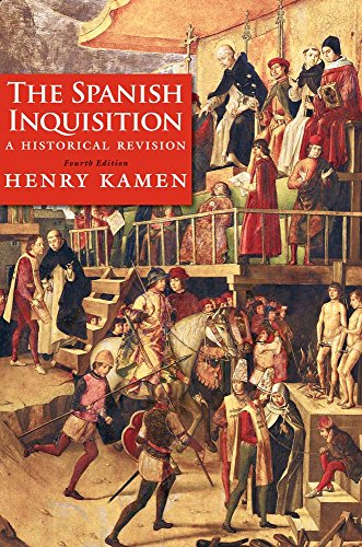 Henry Kamen The Spanish Inquisition A Historical Revision
