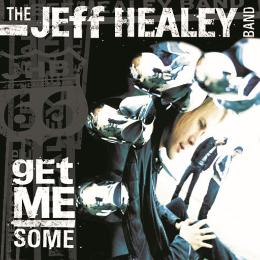 The Jeff Healey Band альбом Get Me Some