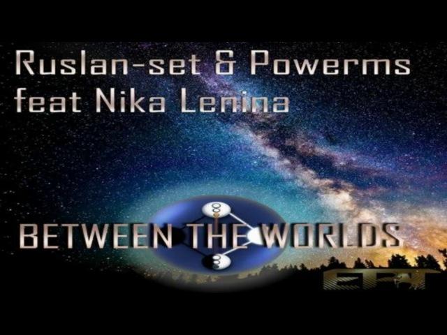 Ruslan set Powerms feat Nika Lenina Between The Worlds Affecting Noise Ambient Mix EPT VTUK