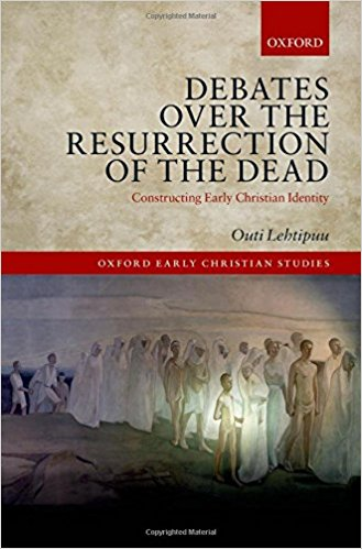 Outi Lehtipuu Debates over the Resurrection of the Dead Constructing Early Christian Identity