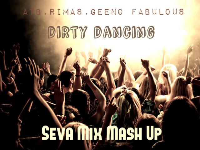 RIMAS ATB Geeno Fabulous Dirty Dancing Seva Mix Mash Up