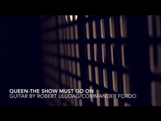 Queen-The Show Must Go On Guitar by Robert Uludag⁄Commander Fordo