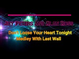 Joy Peters and Alan Ross - Don't Loose Your Heart Tonight Medley With Last Wall RMX
