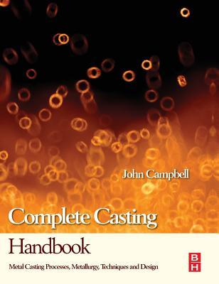 Complete-Casting-Handbook-Second-Edition-Metal-Casting-Processes-Metallurgy-Techniques-and-Design
