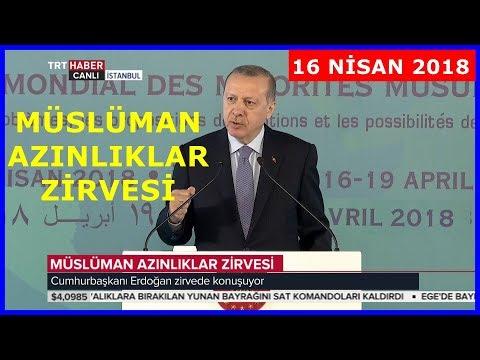 Cumhurbaşkanı Erdoğanın Dünya Müslüman Azınlıklar Zirvesi Konuşması 16.4.2018