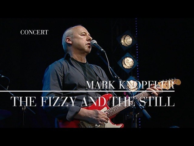 Mark Knopfler - The Fizzy And The Still (Berlin 2007 | Official Live Video)