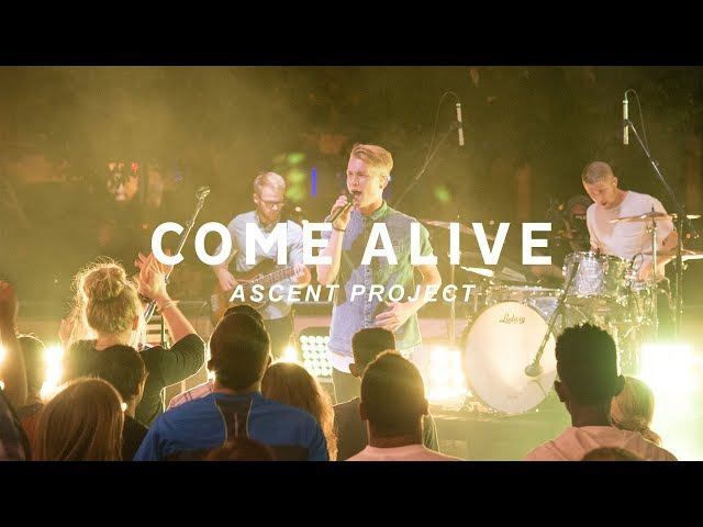 Come Alive Ascent Project Unbordered Worship Videos