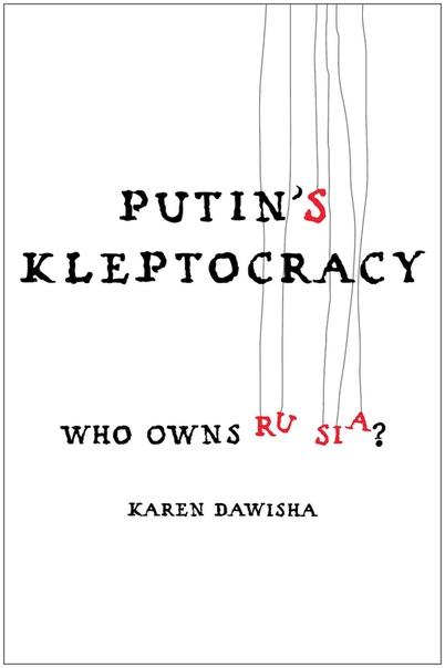 Karen Dawisha-Putin's Kleptocracy  Who Owns Russia -Simon & Schuster (2014)