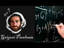 Gregori PERELMAN Un Mathématicien de génie qui refuse les honneurs et l'argent