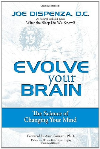 Joe Dispenza] Evolve Your Brain  The Science of C