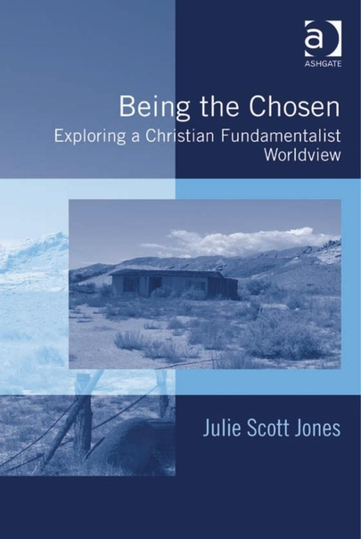 Being the Chosen Exploring a Christian Fundamentalist Worldview by Julie Scott Jones