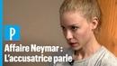 Neymar accusé de viol : «Je veux qu'il paie pour ce qu'il a fait»