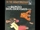 THE BONZO DOG DOO DAH BAND - I'M THE URBAN SPACEMAN - U. K. UNDERGROUND 1968