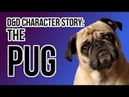 DD Character story: THE PUG (ANIMATED)