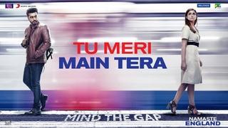 Tu Meri Main Tera – Namaste England   Arjun & Parineeti   Rahat Fateh Ali Khan   Mannan Shaah