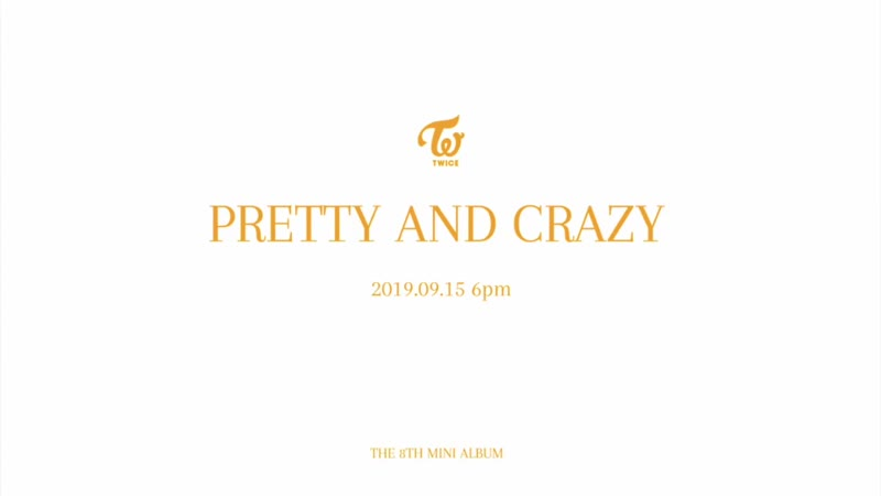 TWICE - THE 8TH MINI ALBUM - OUR NEXT STORY - - PRETTY CRAZY TITLE - 2019.09.15 6PM - - TWICE 트와이스 OURNEXTSTORY PRETTYANDCRAZY