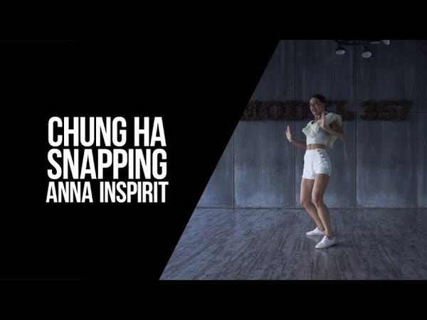 HD K POP DANCE COVER CHUNG HA 청하 SNAPPING by Anna from INSPIRIT Dance Group