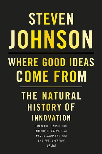 Steven Johnson] Where Good Ideas Come From  The N