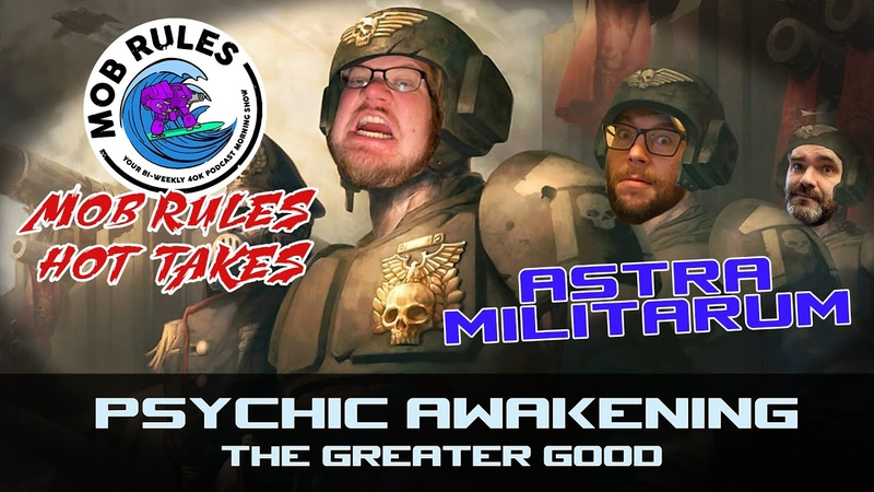 Mob Rules Presents Danny's Hot Takes Psychic Awakening 5 The Greater Good Astra Militarum Review