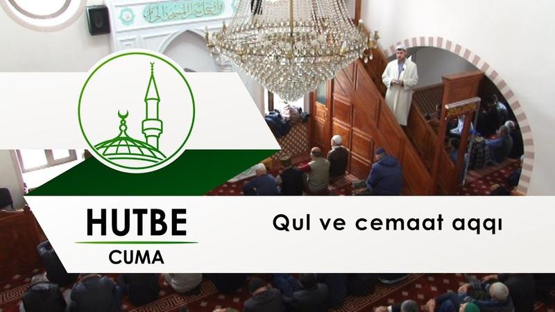 Hutbe - Qul ve cemaat aqqı (ЦРО ДУМК)