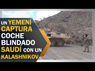 Un yemení captura coche blindado saudí con un kalashnikov