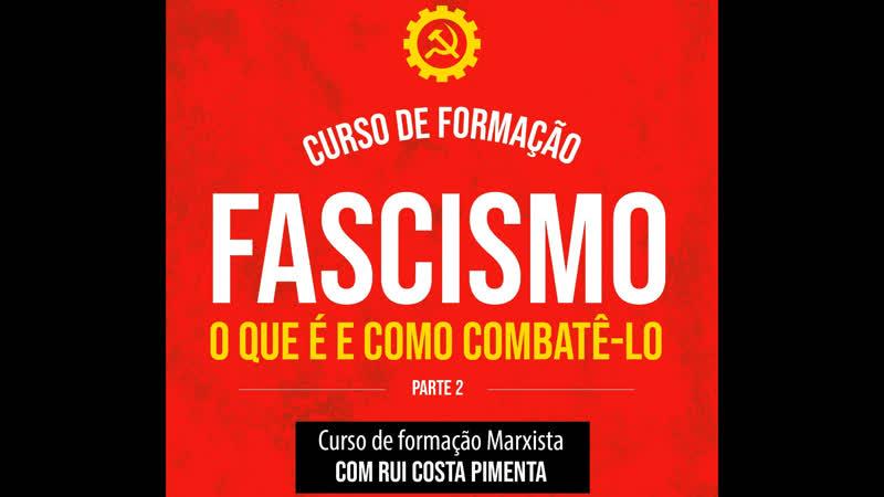 Fascismo o que é e como combatê-lo - Parte 2 | Aula 3 | Portugal